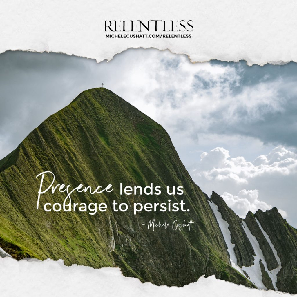 A steep mountain with a quote: Presence lends us courage to persist.